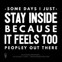 Some days I just stay inside because it feels too peopley out there.