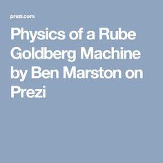 Physics of a Rube Goldberg Machine by Ben Marston on Prezi
