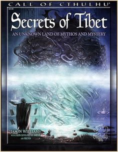 Secrets of Tibet   Book cover and interior art for Call of Cthulhu Roleplaying Game - CoC, Basic Role-Playing System, BRP, The Card Game, TCG, Miskatonic University, H. P. Lovecraft, fantasy, horror, Role Playing Game, RPG, Chaosium Inc.   Create your own roleplaying game books w/ RPG Bard: www.rpgbard.com   Not Trusty Sword art: click artwork for source