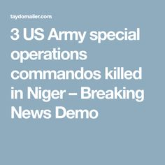3 US Army special operations commandos killed in Niger – Breaking News Demo