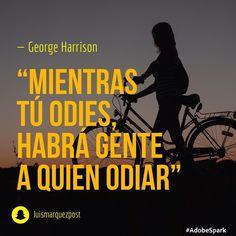 Mientras tú odies habrá gente a quien odiar#  George Harrison #tumejornocopias #goodmorning