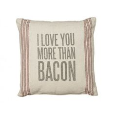 I love you more than bacon.  Awesome farmhouse linen style pillow.  Perfect for farm, country, primtive or shabby chic decor.