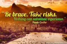 #PauloCoelho #brave #risks #nothing #substitute #experience #empowerment #Philadelphia #CommAngels #CAF #USA #GM