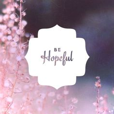 Be Hopeful. What does hope mean to you? Help us create hope this August, and take part in the Cancer Society NZ's month of challenge. Words Quotes, Wise Words, Me Quotes, Sayings, Gods Love, My Love, Tumblr, Yoga Inspiration, Daily Quotes