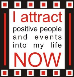 I attract positive people and events into my life now.