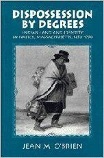 Dispossession by degrees : Indian land and identity in Natick, Massachusetts, 1650-1790 / Jean M. O'Brien