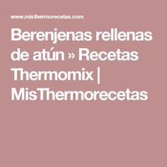 Berenjenas rellenas de atún » Recetas Thermomix   MisThermorecetas Muffins, Cupcakes, Milanesa, Muesli, Mousse, Menu, Food, Pan Integral, Itunes