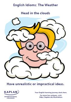 Head in the Clouds Idiom | ... to pass his exams without studying. He has his head in the clouds