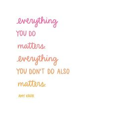 Everything matters.