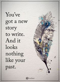 You've got a new story to write. And it looks nothing like your past.
