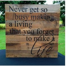 Never get so busy making a living that you forget to make a life. Rustic home decor. (Diy Wood Work Home Office) Pallet Crafts, Pallet Art, Pallet Signs, Wood Crafts, Chalk Crafts, Nifty Crafts, Canvas Crafts, Diy Pallet, Pallet Ideas