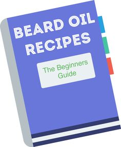 Beard Oil Recipe: The Beginners Guide on Making Your Own