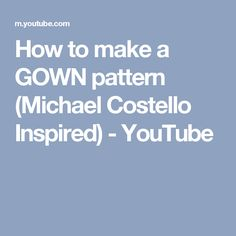 How to make a GOWN pattern (Michael Costello Inspired) - YouTube