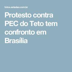 Protesto contra PEC do Teto tem confronto em Brasília