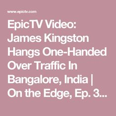 EpicTV Video: James Kingston Hangs One-Handed Over Traffic In Bangalore, India | On the Edge, Ep. 3 | EpicTV