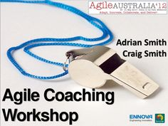 Workshop delivered by Adrian Smith and Craig Smith at Agile Australia 2012 in Melbourne in May 2012. The Agile Coach is a critical role in helping leaders, tea…