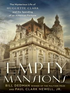 Empty Mansions: The Mysterious Life of Huguette Clark and the Spending of a Great American Fortune by Bill Dedman