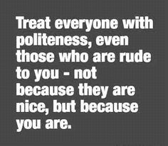 treat everyone with politeness even those who are rude to you - Google-søgning