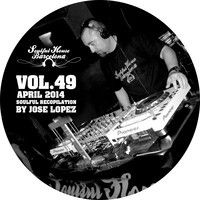 VOL 49.  ABRIL 2014.  COPILATION BY JOSE LOPEZ  FOR SOULFUL HOUSE BARCELONA. by JOSE LOPEZ on SoundCloud