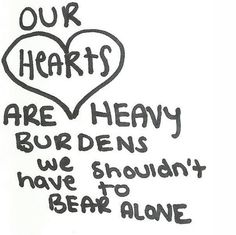 hearts are a heavy burden.