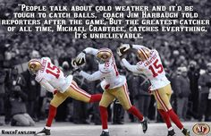 """""""Michael Crabtree, catches everything.  It's unbelievable. """" ... Jim Harbaugh"""