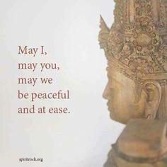 May I, may you, may we be peaceful and at ease.