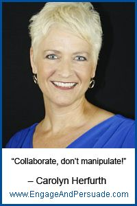 "http://EngageAndPersuade.com/training ""Collaborate don't manipulate!"" Great advice from Carolyn Herfurth!"