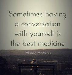 Talk to yourself yo.