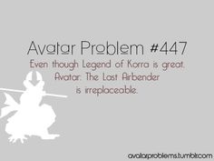Avatar: The Last Airbender - Even though Legend of Korra is great. Avatar: The Last Airbender is irreplaceable.