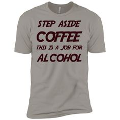 Would you buy this Step Aside Coffee... if you knew the proceeds actually protect cats?  They do! http://catrescue.myshopify.com/products/step-aside-coffee-this-is-a-job-for-alcohol-nl3600-next-level-premium-short-sleeve-t-shirt?utm_campaign=social_autopilot&utm_source=pin&utm_medium=pin