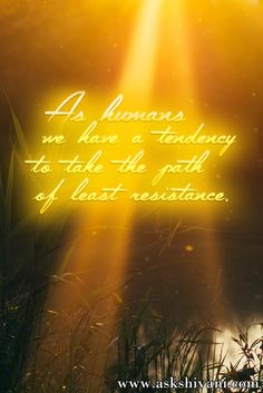 As humans we have a tendency to take the path of least resistance. #getinspired #quotefortoday