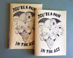 Beaut cover! https://www.etsy.com/listing/166650017/youre-a-pain-in-the-ass-zine