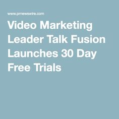 Video Marketing Leader Talk Fusion Launches 30 Day Free Trials