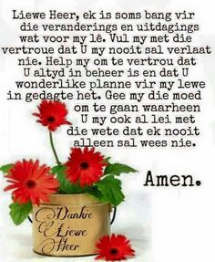 Liewe Heer, gee my die moed om aan te gaan waarheen U my ook al lei met die wete dat ek nooit alleen sal wees nie - Amen. Pray Quotes, Evening Greetings, Afrikaanse Quotes, Inspirational Qoutes, Motivational, Goeie More, Prayer Room, Marriage Relationship, Christian Quotes