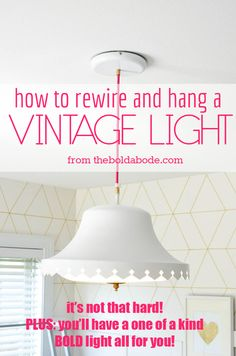 How to rewire and hang a vintage light.  It's not that hard, PLUS: you'll have a one of a kind BOLD light all for you!