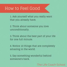 Wise advice:  5 Ways to Feel Good. From Brooke Castillo, Leader of The Life Coach School.  | TheLifeCoachSchool.com