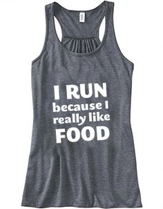 I Run Because I Really Like Food Tank Top - Running Shirt - Workout Shirt - Quote
