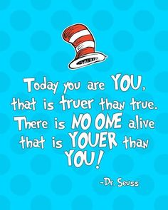 Dr. Seuss wisdom spans time and age groups.