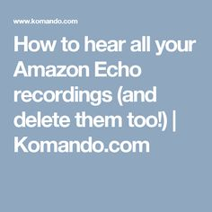 How to hear all your Amazon Echo recordings (and delete them too!) | Komando.com