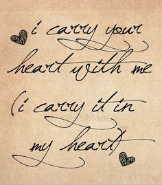 I carry your heart with me ❤