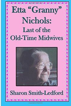 "Etta ""Granny"" Nichols: Last of the Old-Time Midwives by S…"