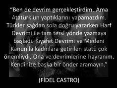 ATATÜRK'e ve Devrimlerine hayranım, kendinize başka bir önder aramayın (Fidel CASTRO).
