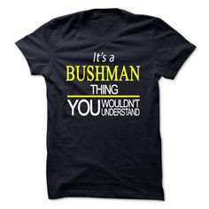 Its An BUSHMAN Thing, You Wouldnt Understand