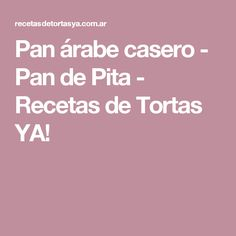 Pan árabe casero - Pan de Pita - Recetas de Tortas YA!
