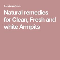 Natural remedies for Clean, Fresh and white Armpits