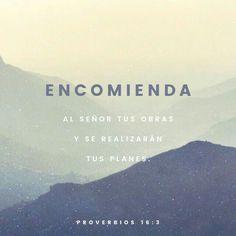 Encomienda a Jehová tus obras, Y tus pensamientos serán afirmados. Proverbios 16:3 RVR1960