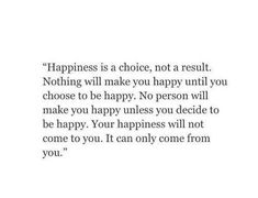 Your happiness will come FROM you.