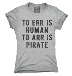 To Arr Is Pirate T-Shirt, Hoodie, Tank Top