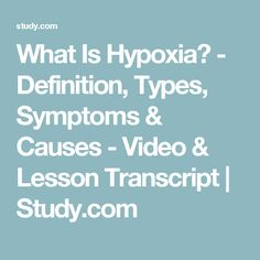 What Is Hypoxia? - Definition, Types, Symptoms & Causes - Video & Lesson Transcript | Study.com