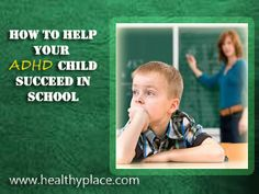 Help your ADHD child succeed.  www.healthyplace.com/parenting/adhd/helping-adhd-child-succeed-in-school/